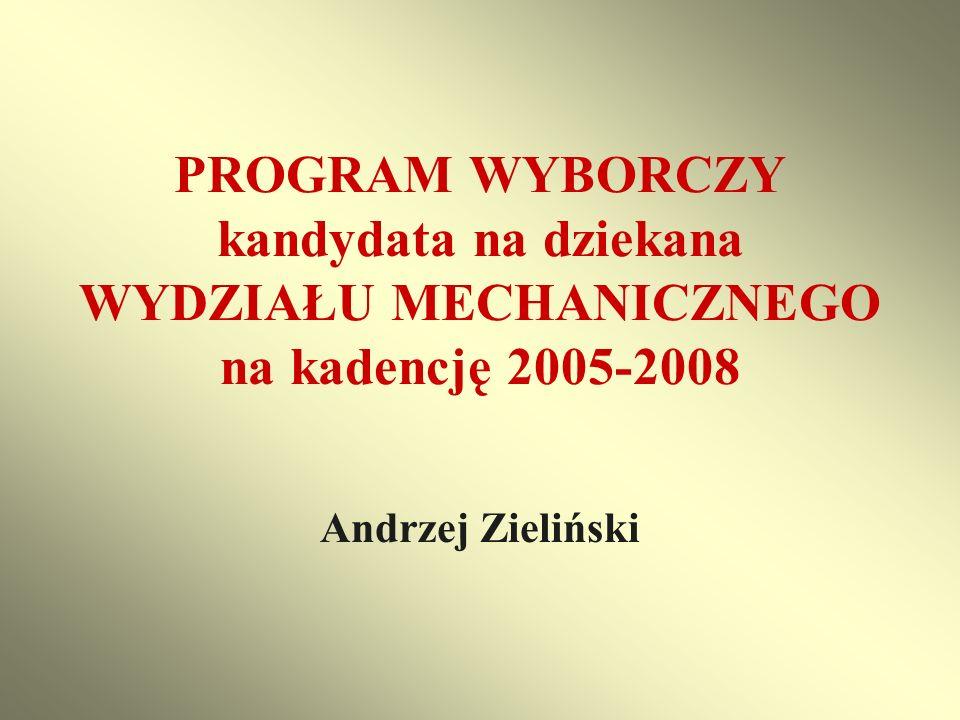 PROGRAM WYBORCZY kandydata na dziekana WYDZIAŁU MECHANICZNEGO na kadencję 2005-2008 Andrzej Zieliński