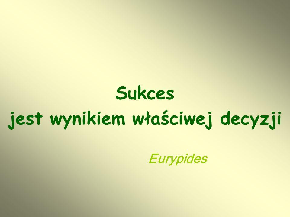 Sukces jest wynikiem właściwej decyzji Eurypides