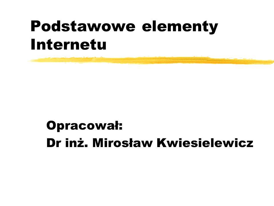 Adresy domenowe zAdres domenowy posiada postać tekstową zNazwa domeny ma postać hierarchiczną zWażniejsze domeny ycomorganizacja komercyjna yeduinstytucja oświatowa ygovorganizacja rządowa ymilorganizacja wojskowa ynetgłówne ośrodki obsługi sieci yorg instytucja niekomercyjna y np.: pl, nz uk