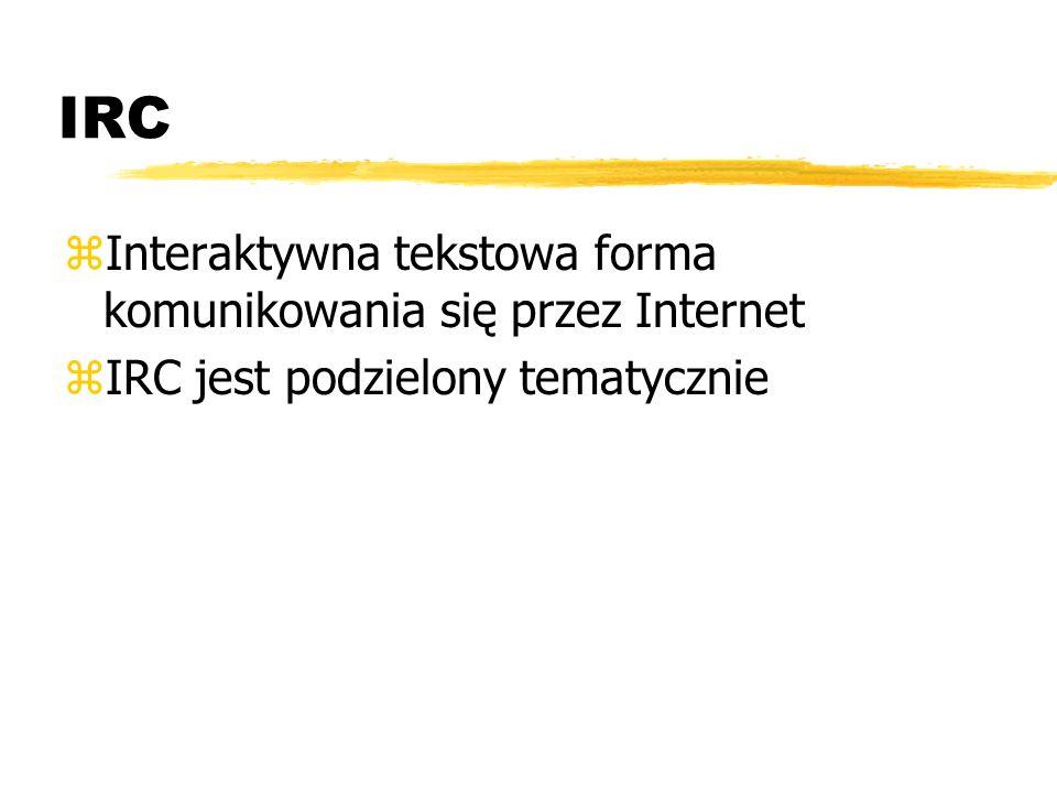 IRC zInteraktywna tekstowa forma komunikowania się przez Internet zIRC jest podzielony tematycznie