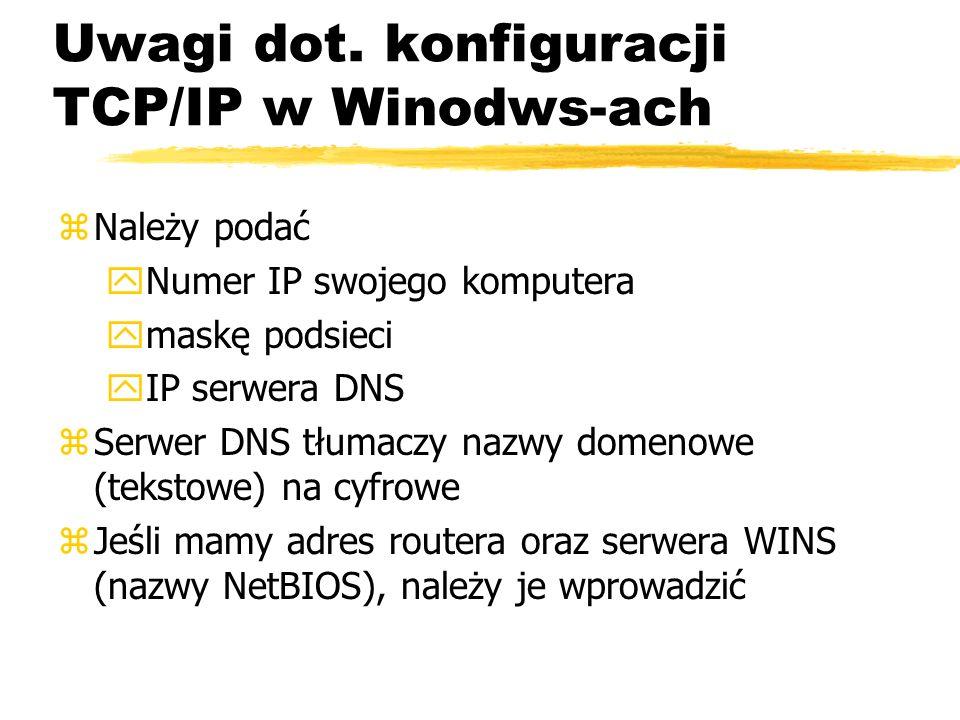 Uwagi dot. konfiguracji TCP/IP w Winodws-ach zNależy podać yNumer IP swojego komputera ymaskę podsieci yIP serwera DNS zSerwer DNS tłumaczy nazwy dome