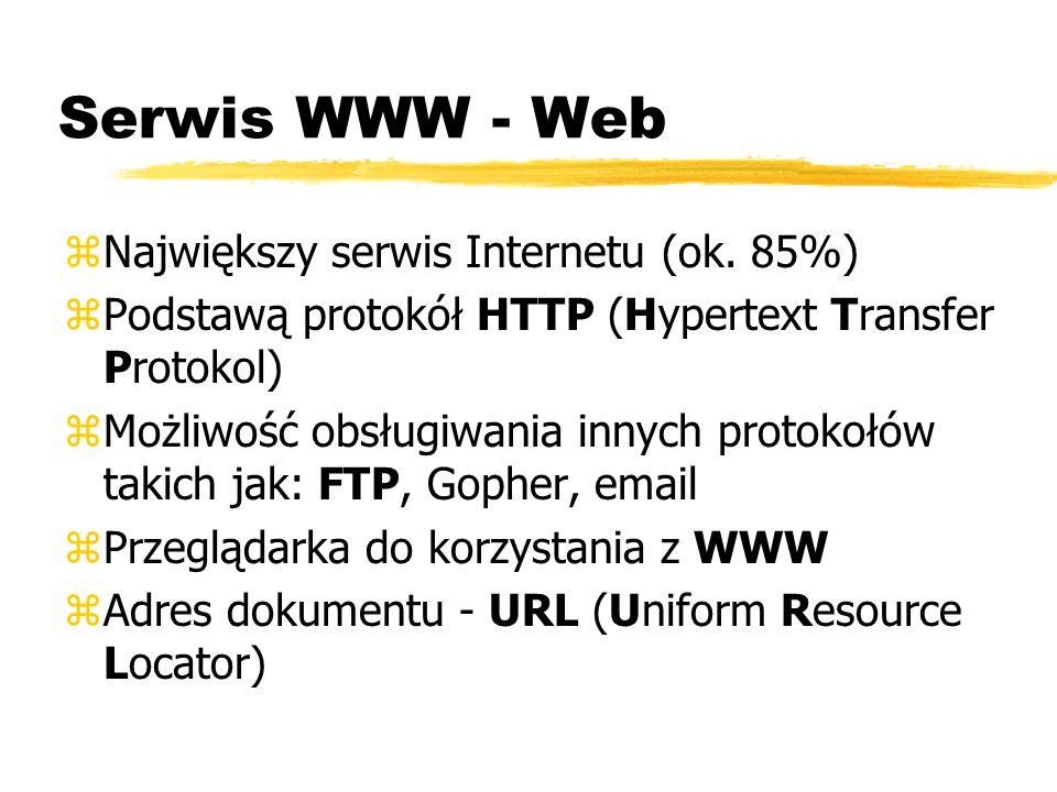 Serwis WWW - Web zNajwiększy serwis Internetu (ok. 85%) zPodstawą protokół HTTP (Hypertext Transfer Protokol) zMożliwość obsługiwania innych protokołó