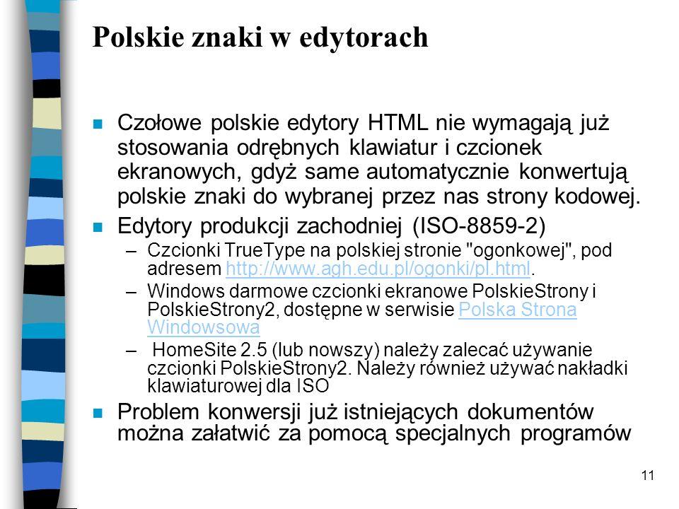 11 Polskie znaki w edytorach n Czołowe polskie edytory HTML nie wymagają już stosowania odrębnych klawiatur i czcionek ekranowych, gdyż same automatyc