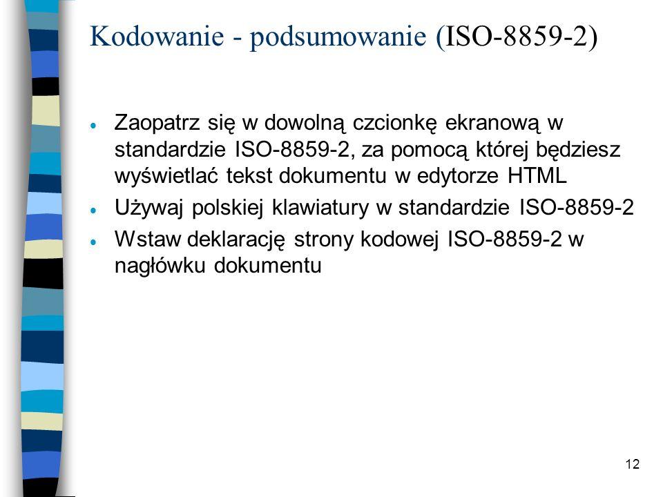 12 Kodowanie - podsumowanie (ISO-8859-2) Zaopatrz się w dowolną czcionkę ekranową w standardzie ISO-8859-2, za pomocą której będziesz wyświetlać tekst