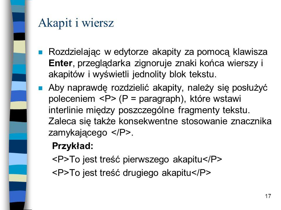 17 Akapit i wiersz n Rozdzielając w edytorze akapity za pomocą klawisza Enter, przeglądarka zignoruje znaki końca wierszy i akapitów i wyświetli jedno