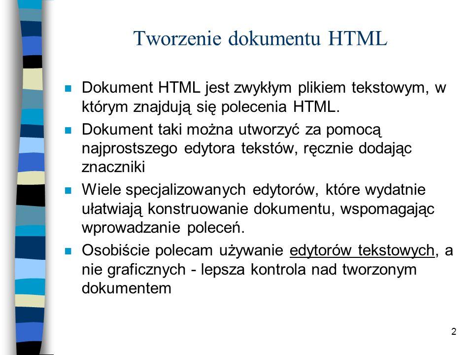 2 Tworzenie dokumentu HTML n Dokument HTML jest zwykłym plikiem tekstowym, w którym znajdują się polecenia HTML. n Dokument taki można utworzyć za pom