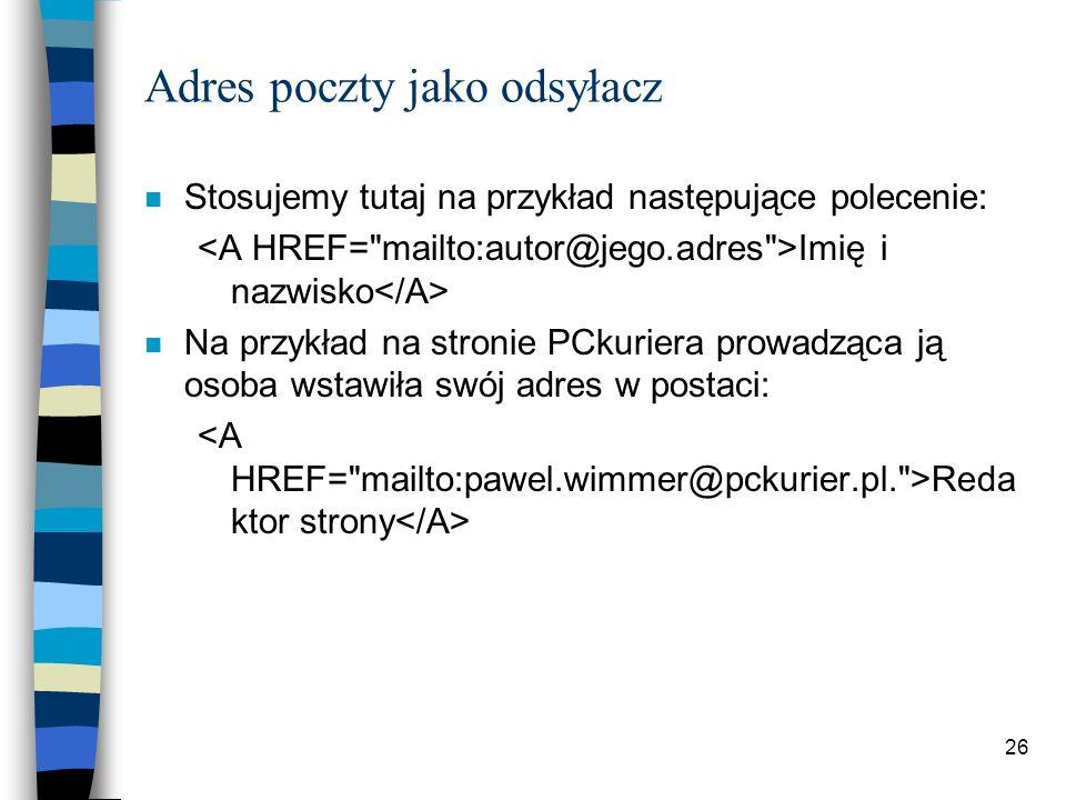 26 Adres poczty jako odsyłacz n Stosujemy tutaj na przykład następujące polecenie: Imię i nazwisko n Na przykład na stronie PCkuriera prowadząca ją os