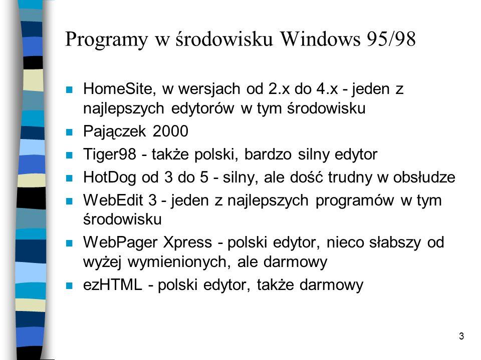 3 Programy w środowisku Windows 95/98 HomeSite, w wersjach od 2.x do 4.x - jeden z najlepszych edytorów w tym środowisku Pajączek 2000 Tiger98 - także