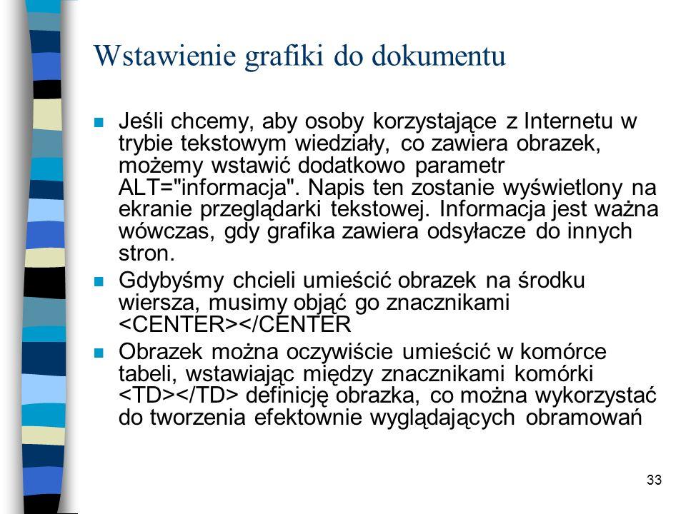 33 Wstawienie grafiki do dokumentu n Jeśli chcemy, aby osoby korzystające z Internetu w trybie tekstowym wiedziały, co zawiera obrazek, możemy wstawić