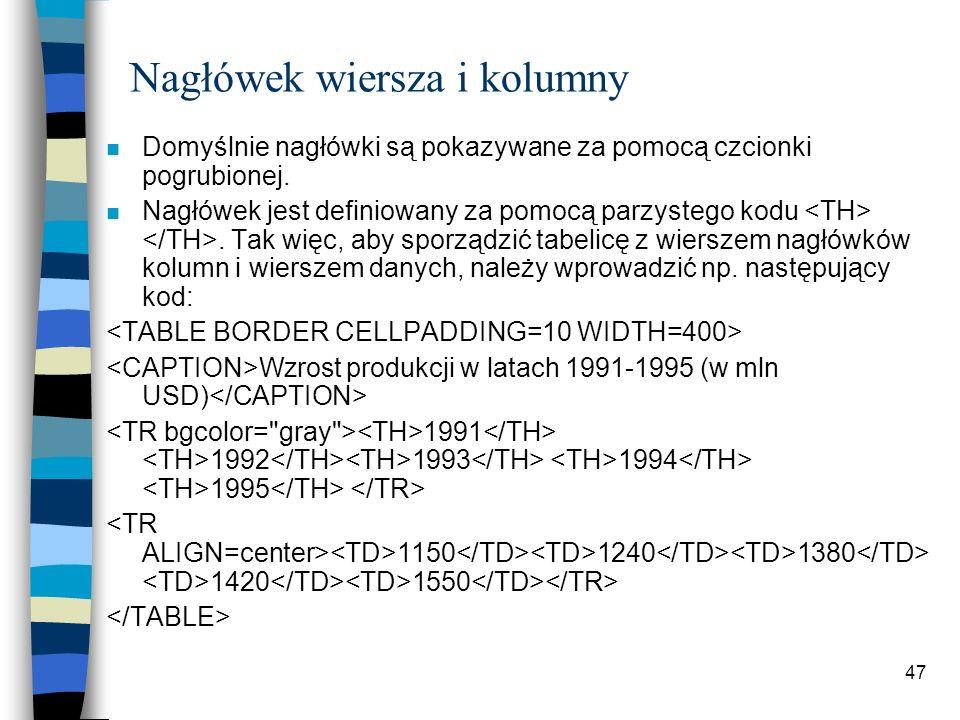 47 Nagłówek wiersza i kolumny n Domyślnie nagłówki są pokazywane za pomocą czcionki pogrubionej. n Nagłówek jest definiowany za pomocą parzystego kodu