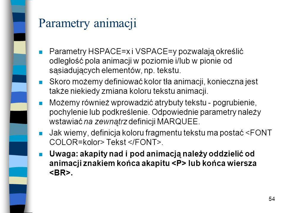 54 Parametry animacji n Parametry HSPACE=x i VSPACE=y pozwalają określić odległość pola animacji w poziomie i/lub w pionie od sąsiadujących elementów,