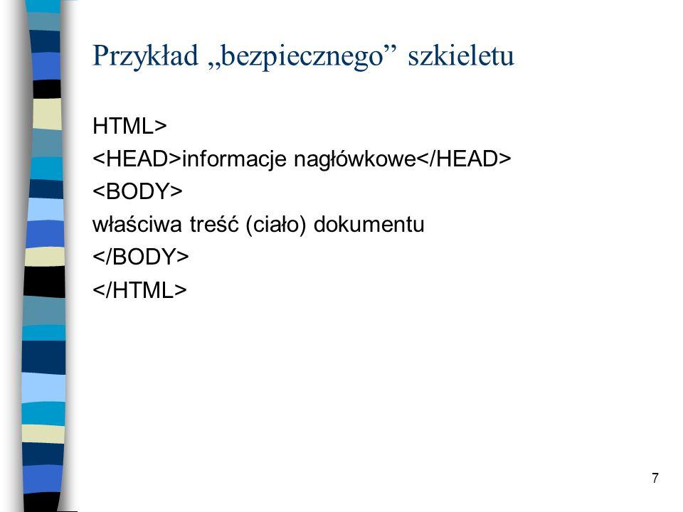 7 Przykład bezpiecznego szkieletu HTML> informacje nagłówkowe właściwa treść (ciało) dokumentu