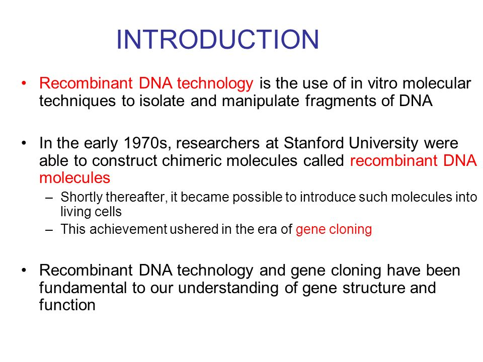 INTRODUCTION Recombinant DNA technology is the use of in vitro molecular techniques to isolate and manipulate fragments of DNA In the early 1970s, res