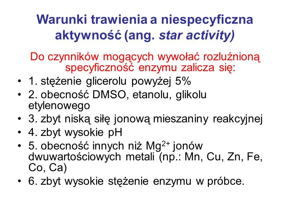 Warunki trawienia a niespecyficzna aktywność (ang. star activity) Do czynników mogących wywołać rozluźnioną specyficzność enzymu zalicza się: 1. stęże