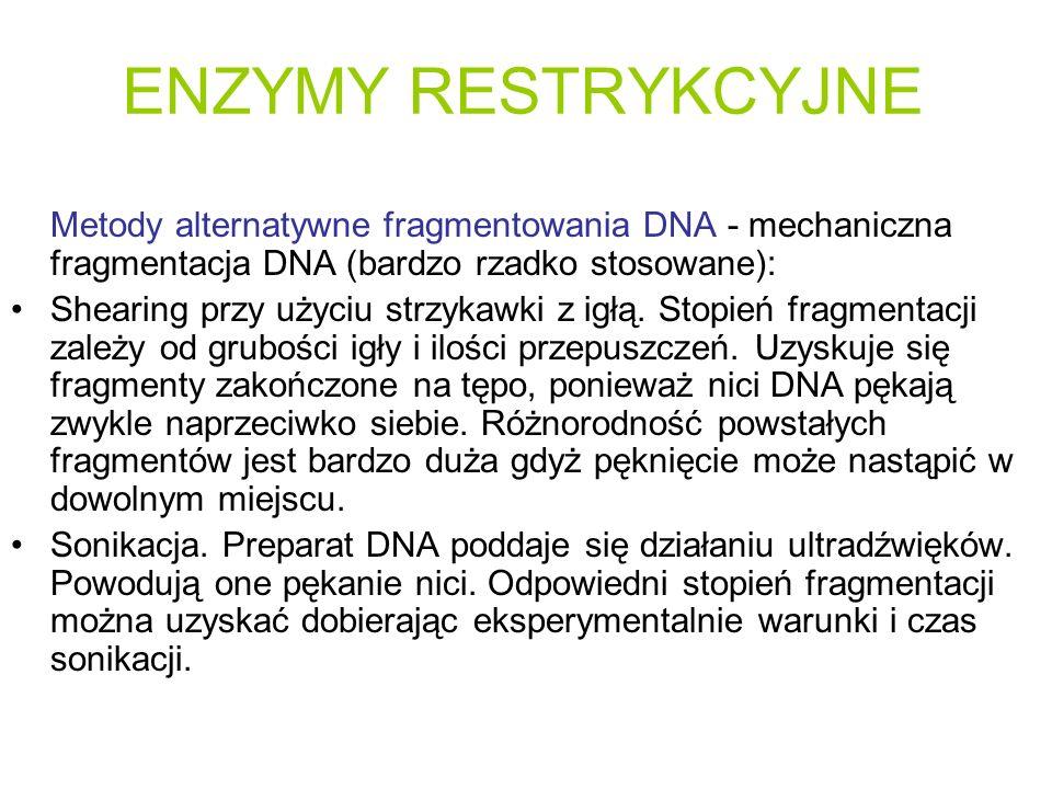 Metody alternatywne fragmentowania DNA - mechaniczna fragmentacja DNA (bardzo rzadko stosowane): Shearing przy użyciu strzykawki z igłą. Stopień fragm