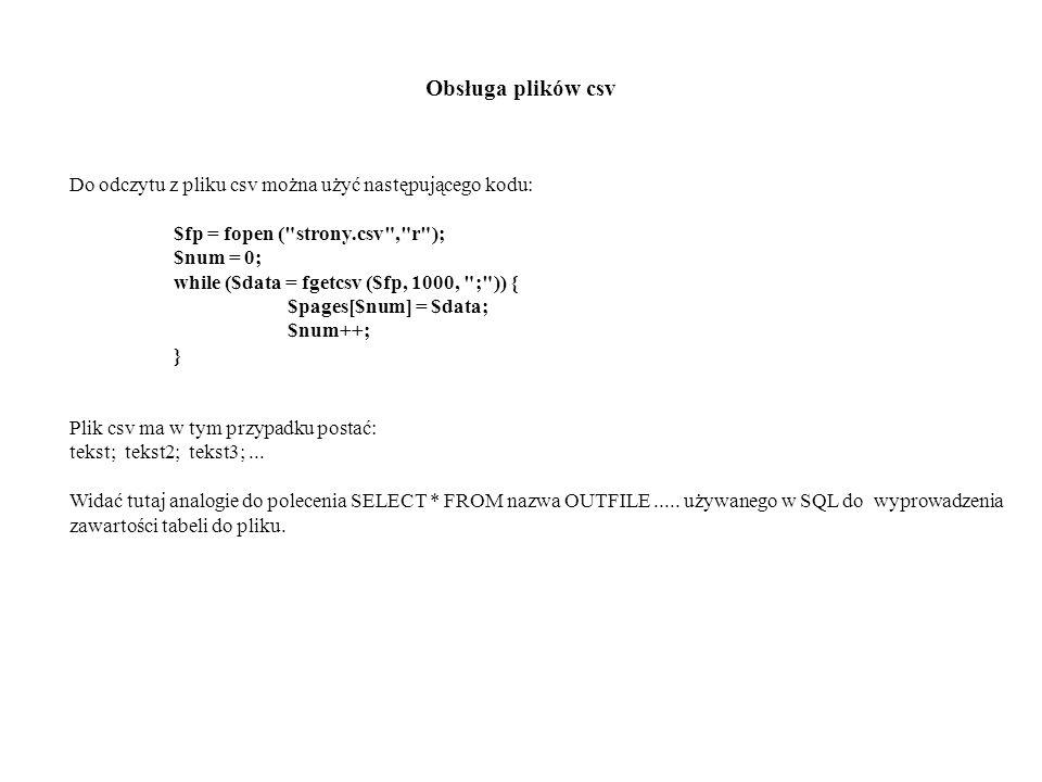 Obsługa plików csv Do odczytu z pliku csv można użyć następującego kodu: $fp = fopen (