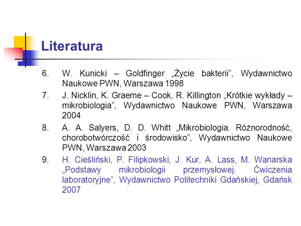 Literatura 6.W. Kunicki – Goldfinger Życie bakterii, Wydawnictwo Naukowe PWN, Warszawa 1998 7.J. Nicklin, K. Graeme – Cook, R. Killington Krótkie wykł