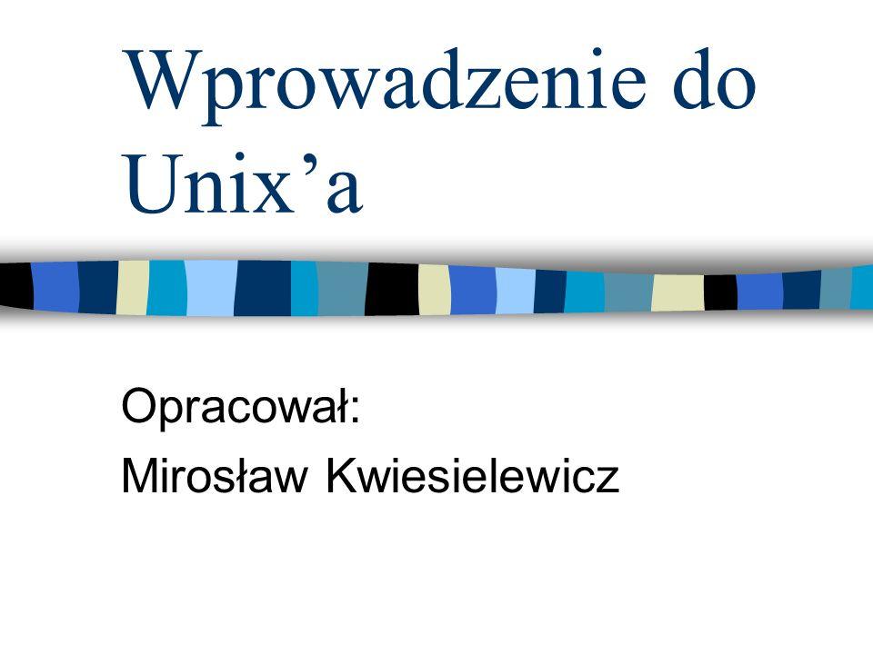 Wprowadzenie do Unixa Opracował: Mirosław Kwiesielewicz