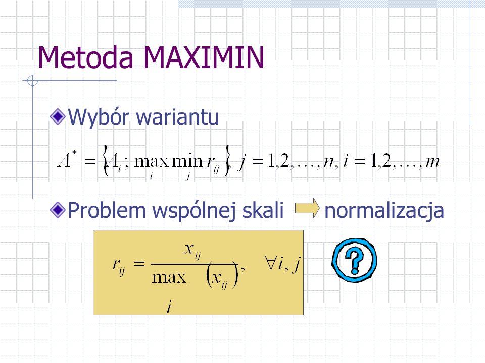 Metoda MAXIMIN Wybór wariantu Problem wspólnej skali normalizacja