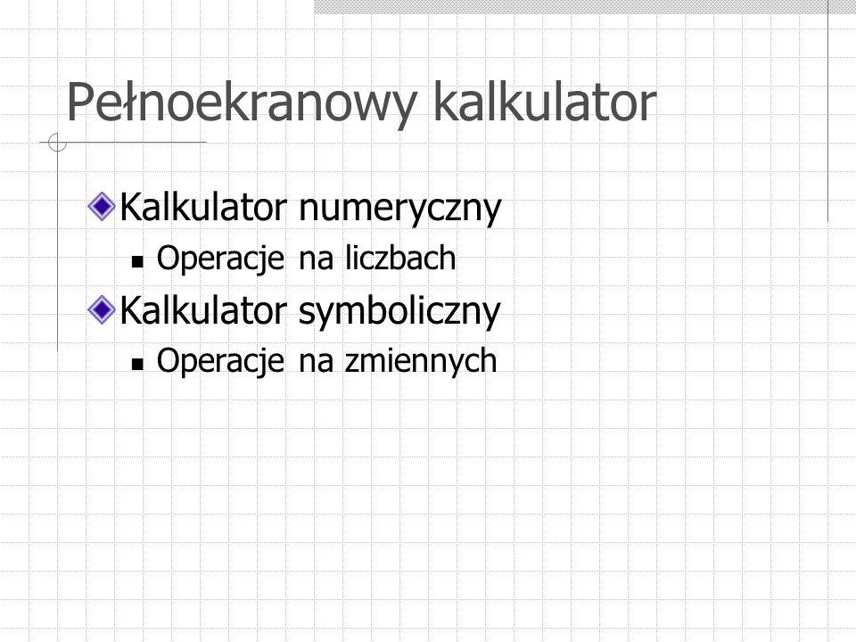 Pełnoekranowy kalkulator Kalkulator numeryczny Operacje na liczbach Kalkulator symboliczny Operacje na zmiennych