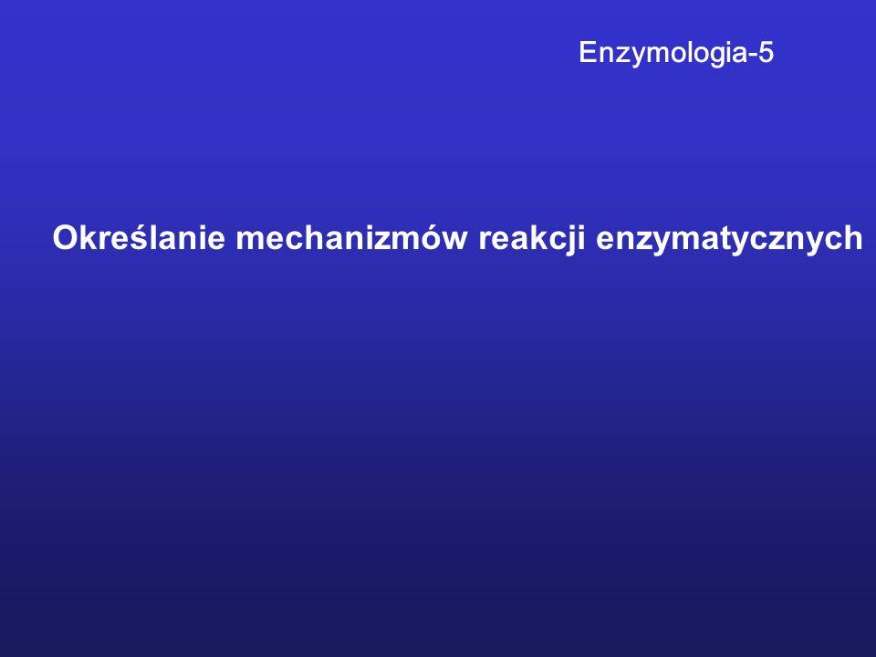 Enzymologia-5 Określanie mechanizmów reakcji enzymatycznych