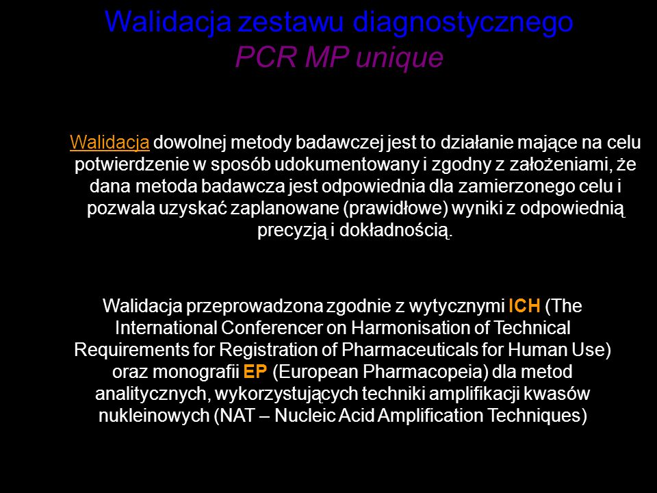 Walidacja zestawu diagnostycznego PCR MP unique Walidacja dowolnej metody badawczej jest to działanie mające na celu potwierdzenie w sposób udokumento