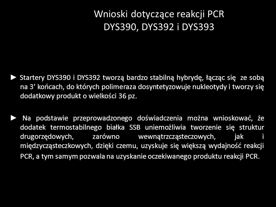 Wnioski dotyczące reakcji PCR DYS390, DYS392 i DYS393 Startery DYS390 i DYS392 tworzą bardzo stabilną hybrydę, łącząc się ze sobą na 3 końcach, do któ