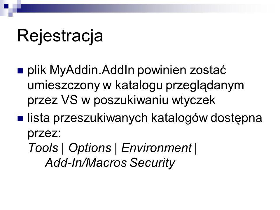 Rejestracja plik MyAddin.AddIn powinien zostać umieszczony w katalogu przeglądanym przez VS w poszukiwaniu wtyczek lista przeszukiwanych katalogów dostępna przez: Tools | Options | Environment | Add-In/Macros Security