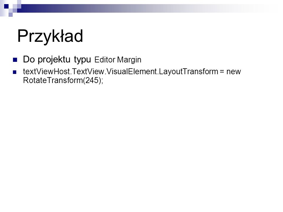 Przykład Do projektu typu Editor Margin textViewHost.TextView.VisualElement.LayoutTransform = new RotateTransform(245);