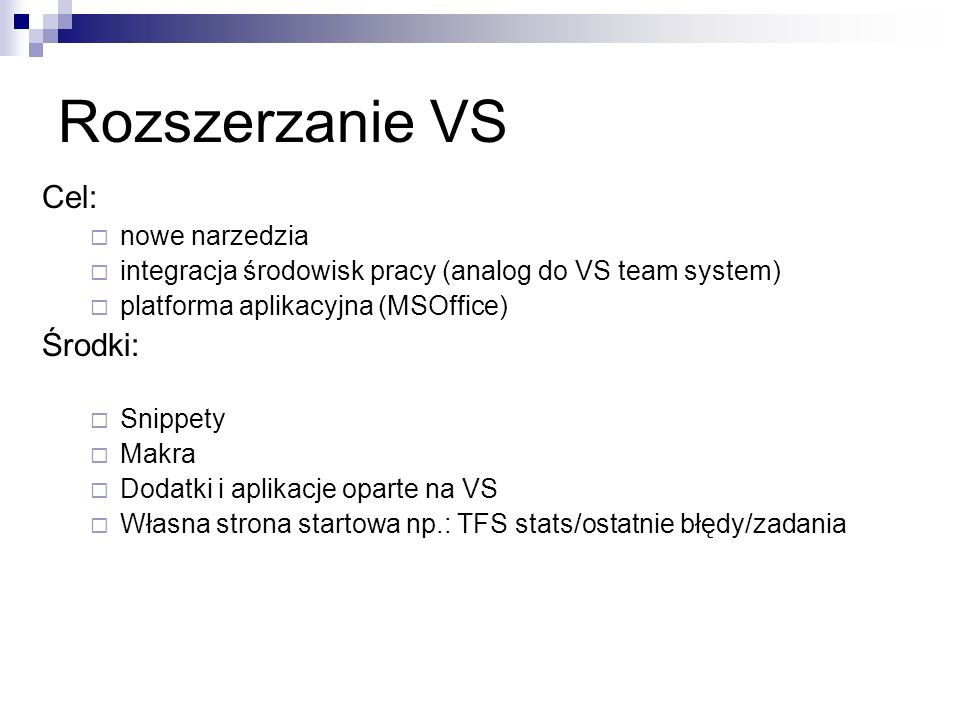 VSShell Integrated mode Narzedzia i języki Isolated mode: Pusty shell z funkcjonalnościa IDE (pliki/drukowanie itd) bez jezyków Nie wymaga instalacji VS http://msdn.microsoft.com/en- us/library/bb685612.aspx
