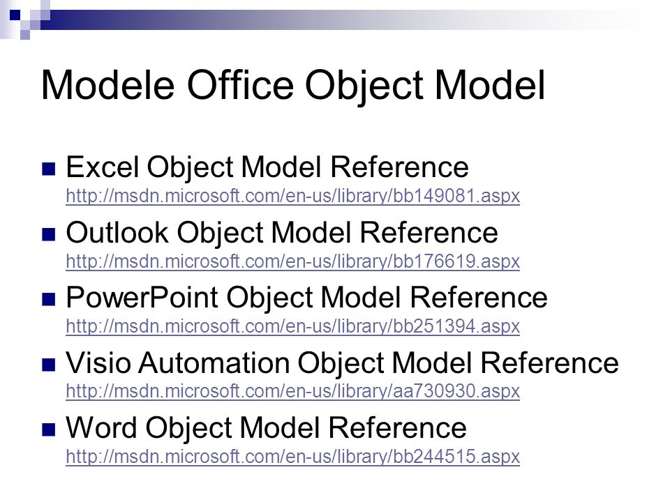 Modele Office Object Model Excel Object Model Reference http://msdn.microsoft.com/en-us/library/bb149081.aspx http://msdn.microsoft.com/en-us/library/