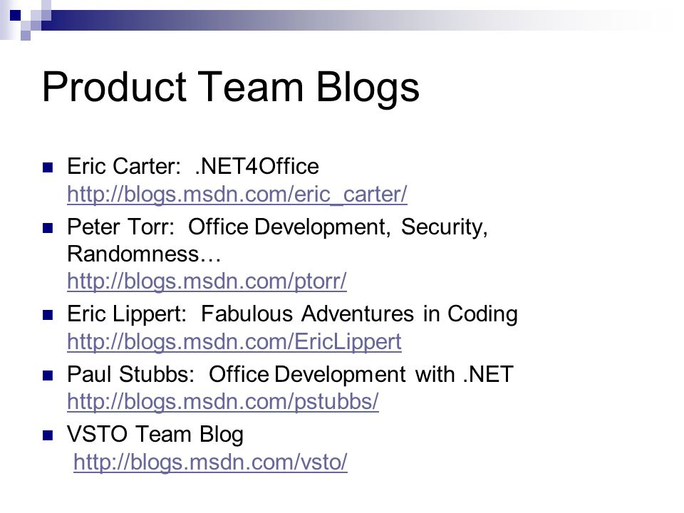 Product Team Blogs Eric Carter:.NET4Office http://blogs.msdn.com/eric_carter/ http://blogs.msdn.com/eric_carter/ Peter Torr: Office Development, Secur