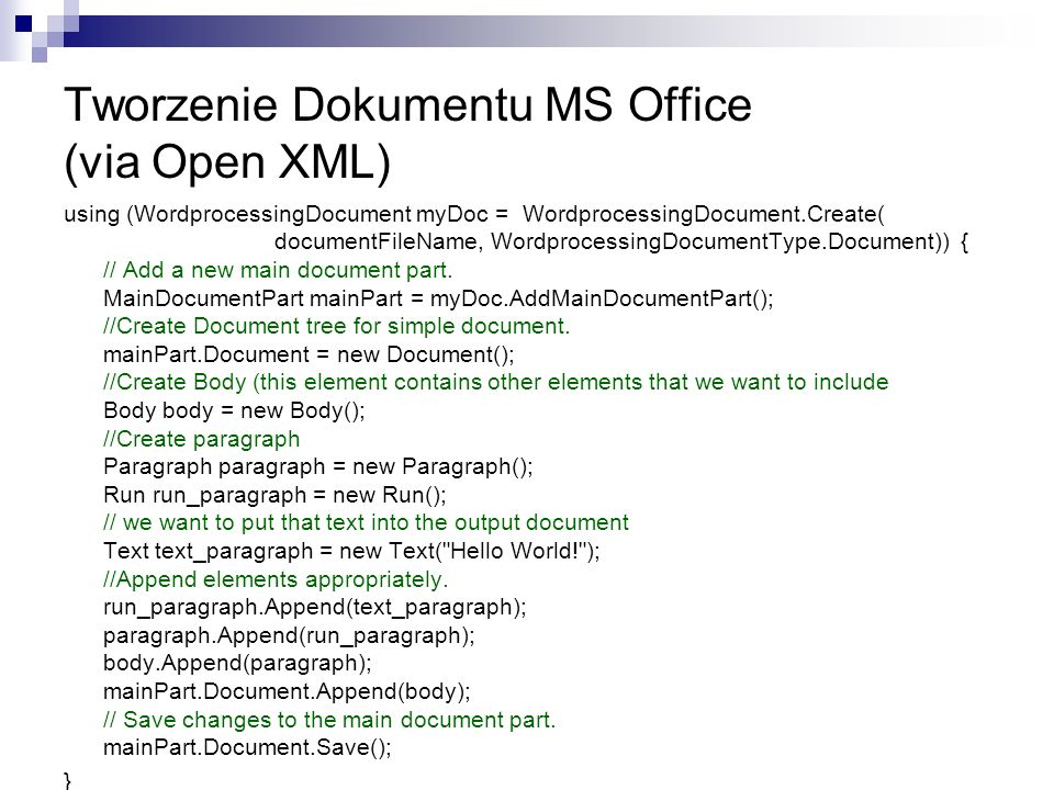 Tworzenie Dokumentu MS Office (via Open XML) using (WordprocessingDocument myDoc = WordprocessingDocument.Create( documentFileName, WordprocessingDocu