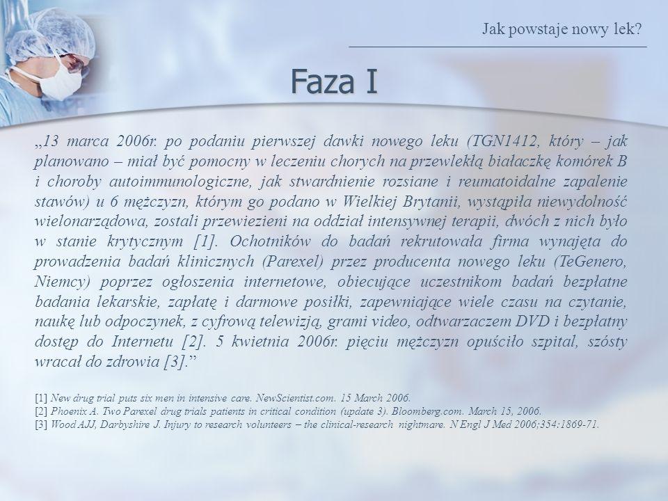 Faza I 13 marca 2006r. po podaniu pierwszej dawki nowego leku (TGN1412, który – jak planowano – miał być pomocny w leczeniu chorych na przewlekłą biał