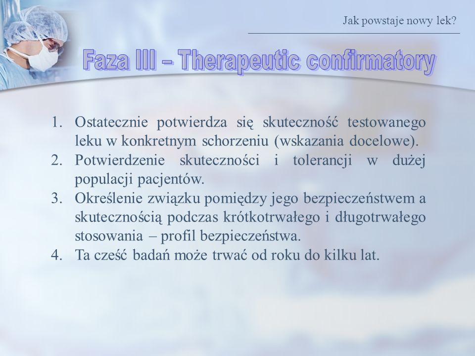 1.Ostatecznie potwierdza się skuteczność testowanego leku w konkretnym schorzeniu (wskazania docelowe). 2.Potwierdzenie skuteczności i tolerancji w du
