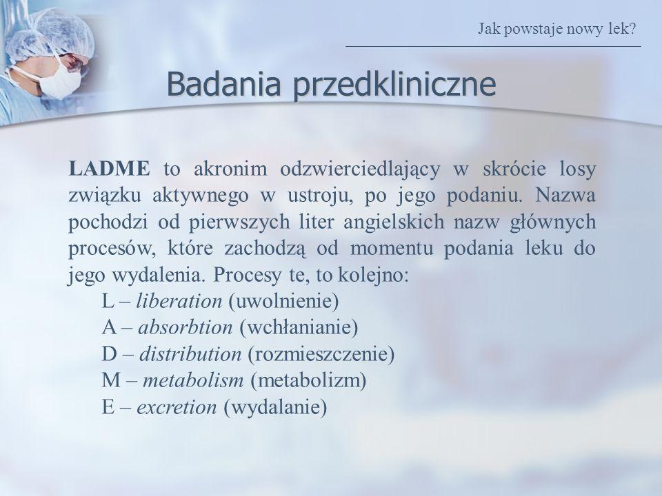 Badania przedkliniczne LADME to akronim odzwierciedlający w skrócie losy związku aktywnego w ustroju, po jego podaniu. Nazwa pochodzi od pierwszych li