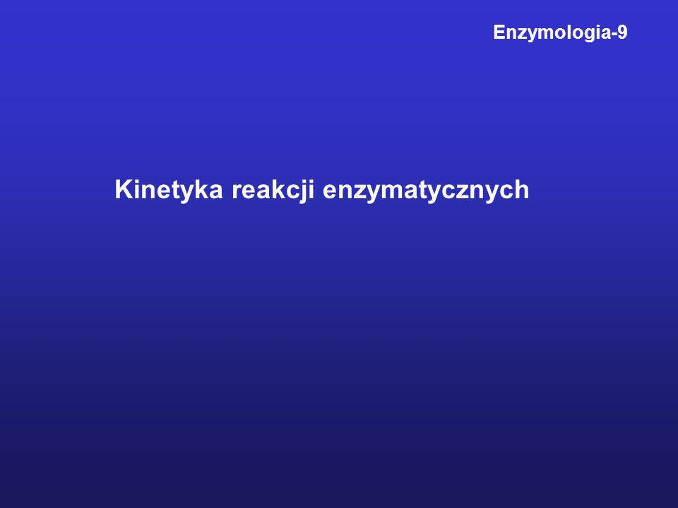 Kinetyka reakcji enzymatycznych Enzymologia-9