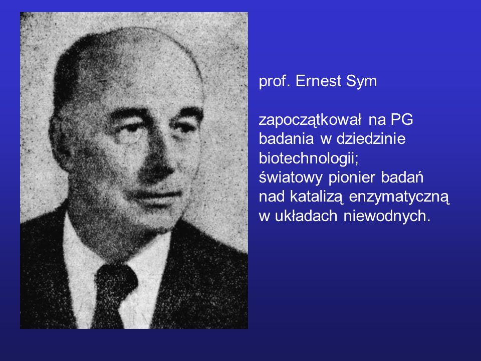 prof. Ernest Sym zapoczątkował na PG badania w dziedzinie biotechnologii; światowy pionier badań nad katalizą enzymatyczną w układach niewodnych.