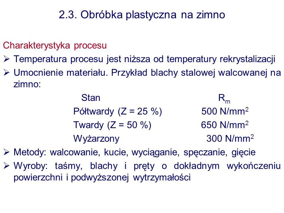 2.3. Obróbka plastyczna na zimno Charakterystyka procesu Temperatura procesu jest niższa od temperatury rekrystalizacji Umocnienie materiału. Przykład