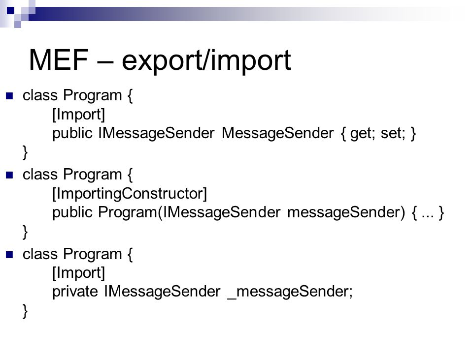 MEF – export/import class Program { [Import] public IMessageSender MessageSender { get; set; } } class Program { [ImportingConstructor] public Program