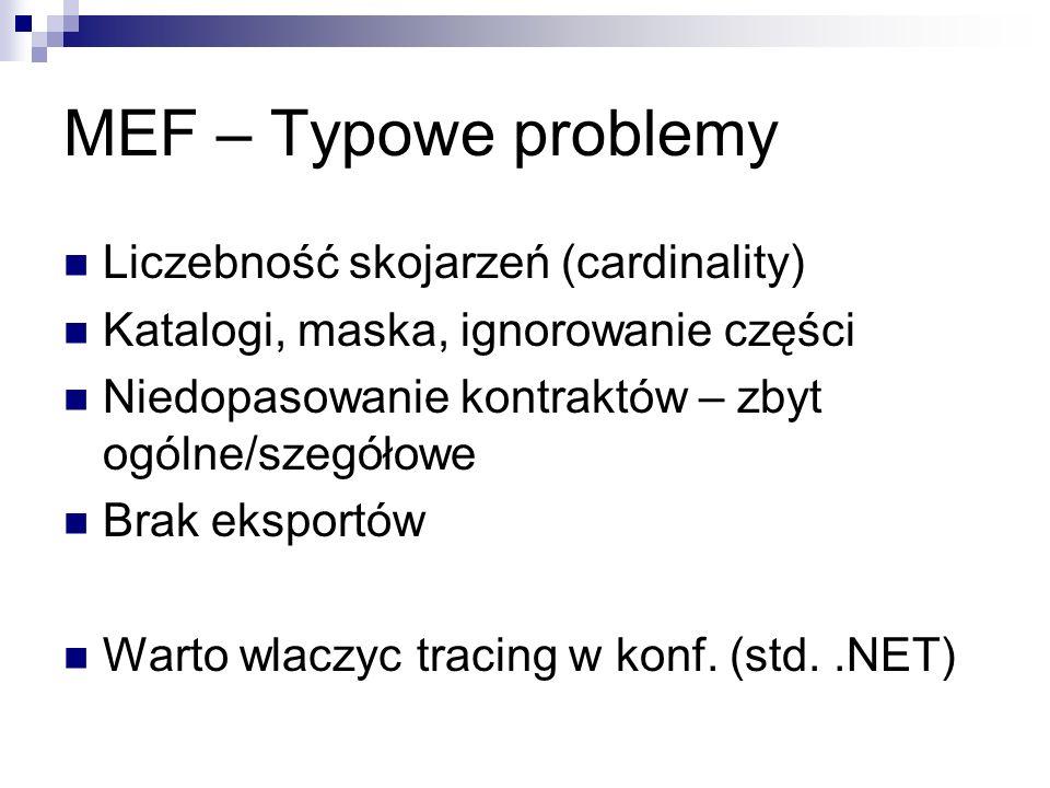 MEF – Typowe problemy Liczebność skojarzeń (cardinality) Katalogi, maska, ignorowanie części Niedopasowanie kontraktów – zbyt ogólne/szegółowe Brak eksportów Warto wlaczyc tracing w konf.