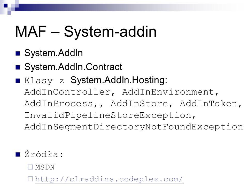 MAF – System-addin System.AddIn System.AddIn.Contract Klasy z System.AddIn.Hosting: AddInController, AddInEnvironment, AddInProcess,, AddInStore, AddI