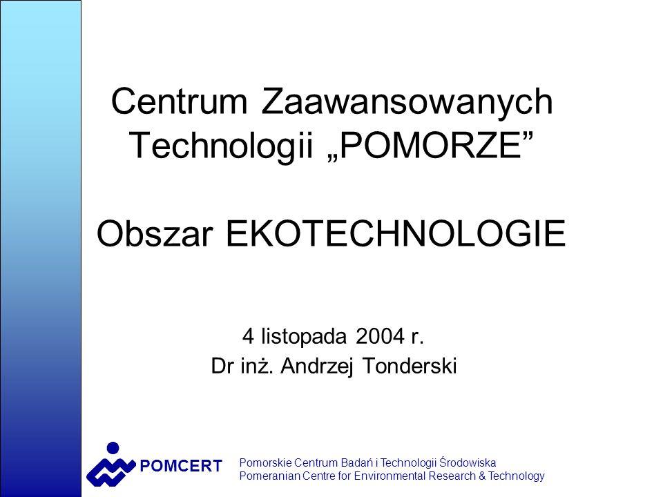 POMCERT Pomorskie Centrum Badań i Technologii Środowiska Pomeranian Centre for Environmental Research & Technology Centrum Zaawansowanych Technologii