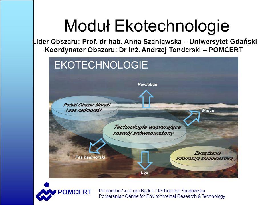 POMCERT Pomorskie Centrum Badań i Technologii Środowiska Pomeranian Centre for Environmental Research & Technology Moduł Ekotechnologie Lider Obszaru: