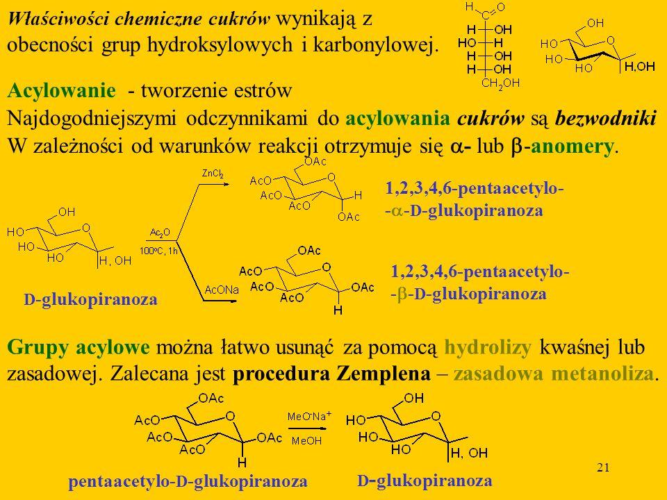 21 Właściwości chemiczne cukrów wynikają z obecności grup hydroksylowych i karbonylowej.