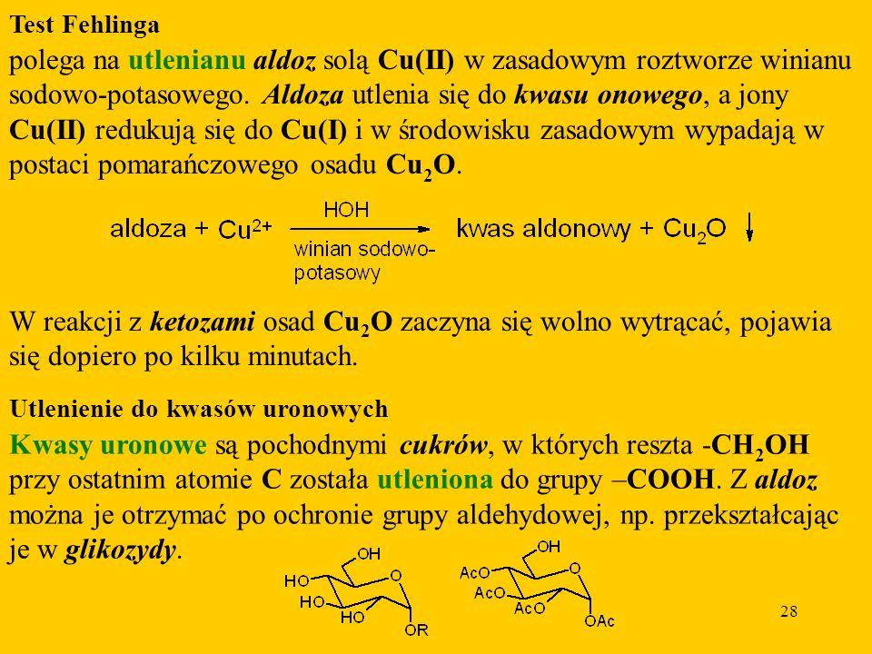 28 Test Fehlinga polega na utlenianu aldoz solą Cu(II) w zasadowym roztworze winianu sodowo-potasowego.