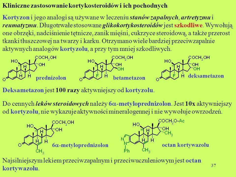 37 Kliniczne zastosowanie kortykosteroidów i ich pochodnych Kortyzon i jego analogi są używane w leczeniu stanów zapalnych, artretyzmu i reumatyzmu. D
