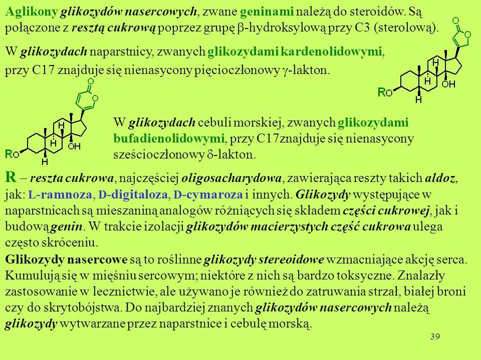 39 Aglikony glikozydów nasercowych, zwane geninami należą do steroidów. Są połączone z resztą cukrową poprzez grupę -hydroksylową przy C3 (sterolową).
