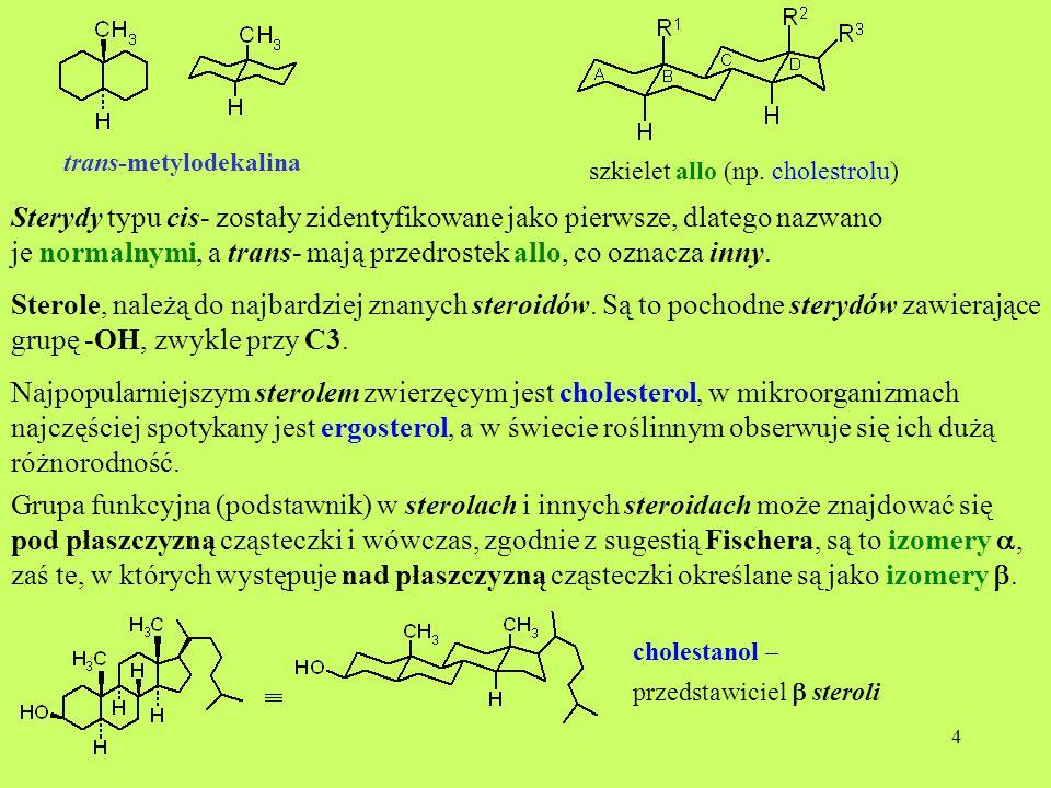 5 epi-cholestanol – przedstawiciel steroli w izomerach – grupa –OH jest związana aksjalnie a w izomerach ekwatorialnie.