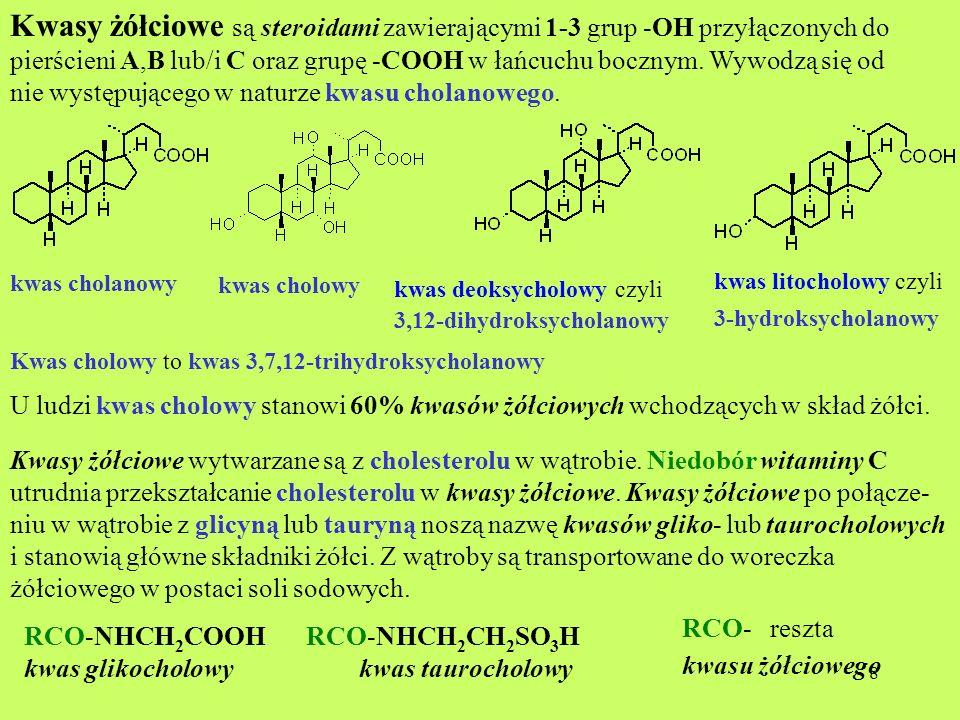 8 Kwasy żółciowe są steroidami zawierającymi 1-3 grup -OH przyłączonych do pierścieni A,B lub/i C oraz grupę -COOH w łańcuchu bocznym. Wywodzą się od